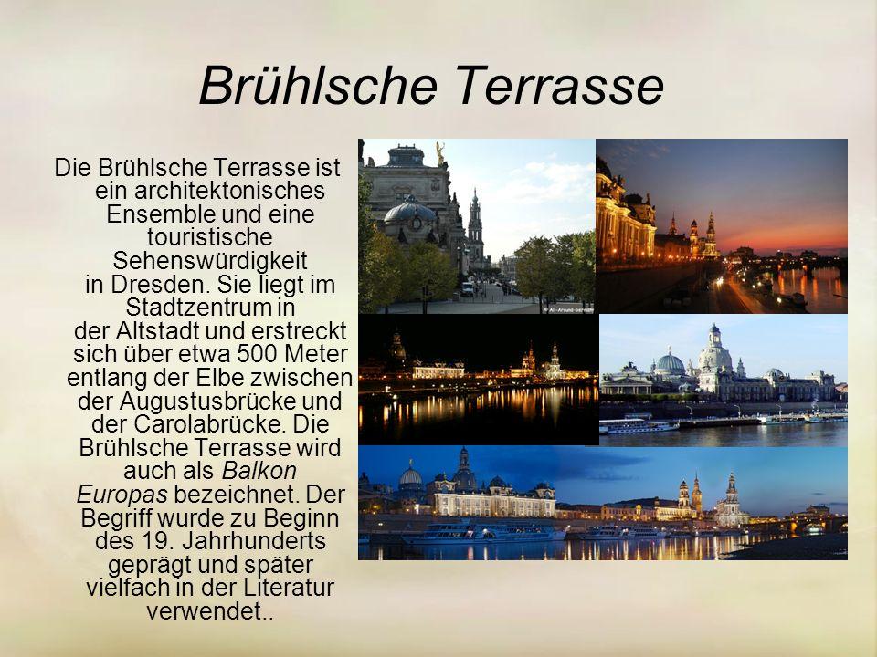 Brühlsche Terrasse Die Brühlsche Terrasse ist ein architektonisches Ensemble und eine touristische Sehenswürdigkeit in Dresden.