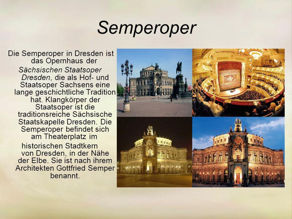 Semperoper Die Semperoper in Dresden ist das Opernhaus der Sächsischen Staatsoper Dresden, die als Hof- und Staatsoper Sachsens eine lange geschichtliche Tradition hat.