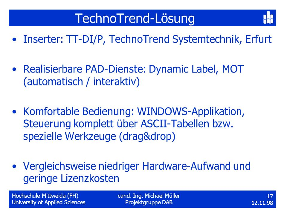 Hochschule Mittweida (FH)cand. Ing. Michael Müller University of Applied SciencesProjektgruppe DAB 17 12.11.98 TechnoTrend-Lösung Inserter: TT-DI/P, T