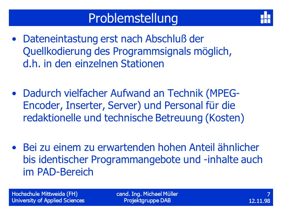 Hochschule Mittweida (FH)cand. Ing. Michael Müller University of Applied SciencesProjektgruppe DAB 7 12.11.98 Problemstellung Dateneintastung erst nac