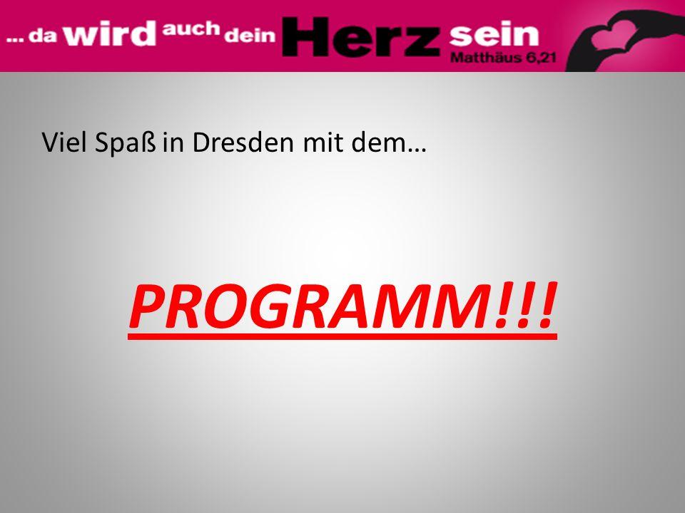 Viel Spaß in Dresden mit dem… PROGRAMM!!!