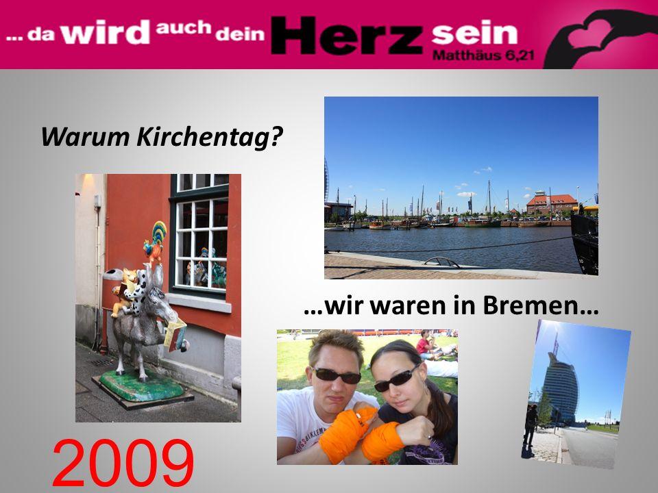 Warum Kirchentag? …wir waren in Bremen… 2009