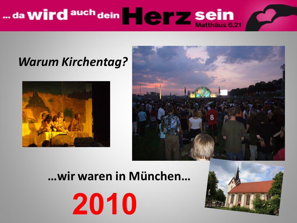 Warum Kirchentag? …wir waren in München… 2010