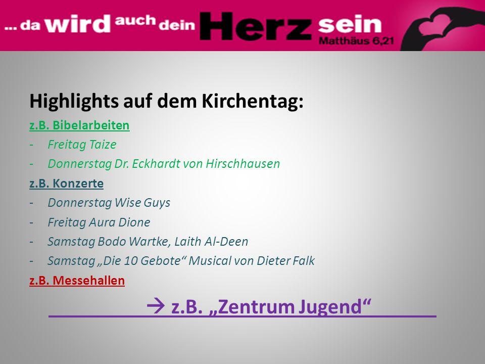Highlights auf dem Kirchentag: z.B. Bibelarbeiten -Freitag Taize -Donnerstag Dr. Eckhardt von Hirschhausen z.B. Konzerte -Donnerstag Wise Guys -Freita