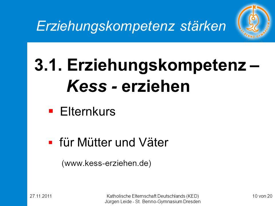 27.11.2011Katholische Elternschaft Deutschlands (KED) Jürgen Leide - St. Benno-Gymnasium Dresden 10 von 20 Erziehungskompetenz stärken 3.1. Erziehungs