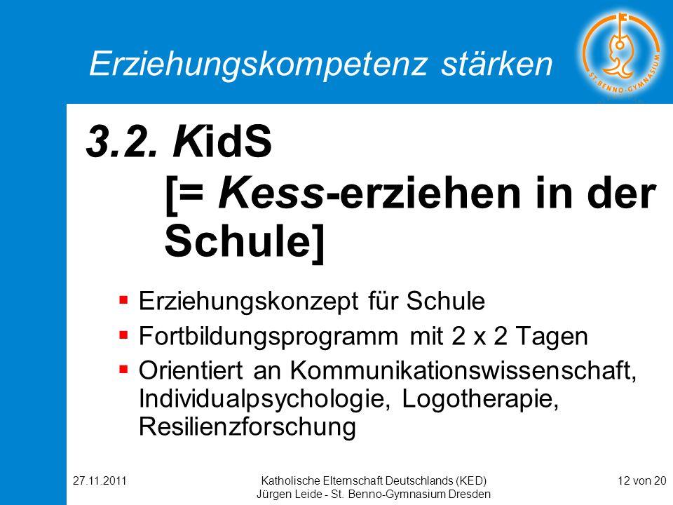 27.11.2011Katholische Elternschaft Deutschlands (KED) Jürgen Leide - St. Benno-Gymnasium Dresden 12 von 20 Erziehungskompetenz stärken 3.2. KidS [= Ke