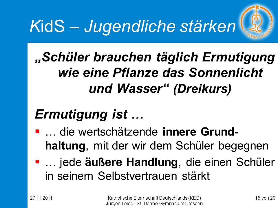 27.11.2011Katholische Elternschaft Deutschlands (KED) Jürgen Leide - St. Benno-Gymnasium Dresden 15 von 20 KidS – Jugendliche stärken Schüler brauchen