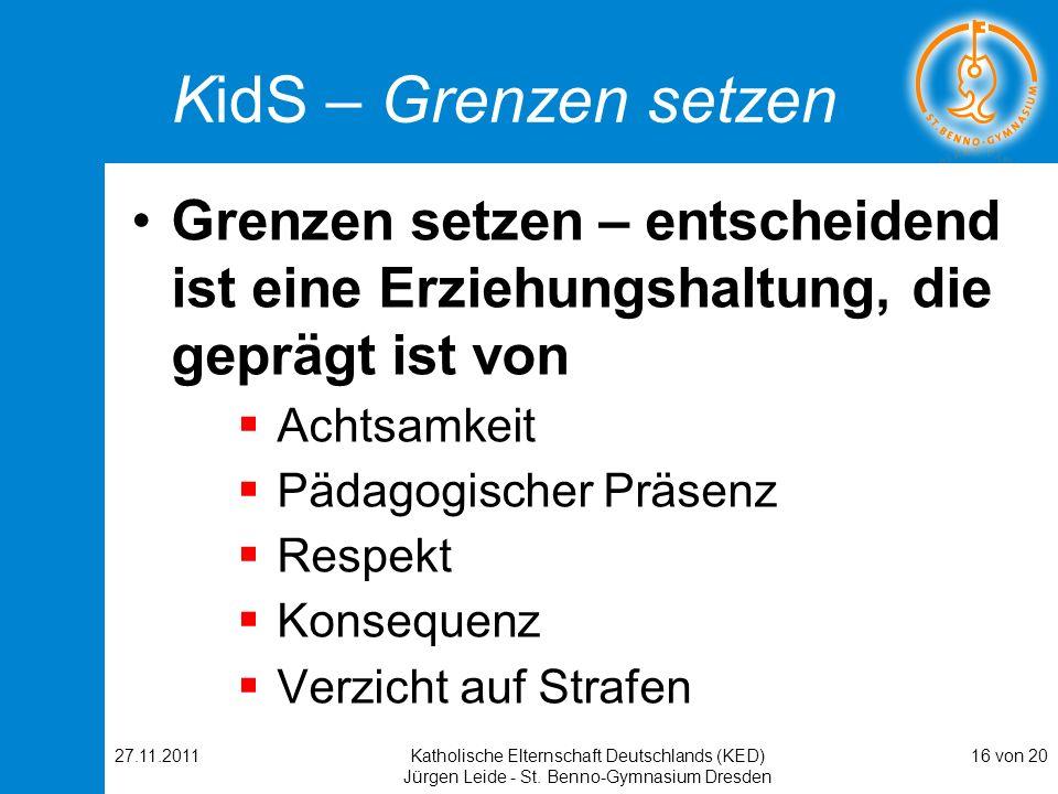 27.11.2011Katholische Elternschaft Deutschlands (KED) Jürgen Leide - St. Benno-Gymnasium Dresden 16 von 20 KidS – Grenzen setzen Grenzen setzen – ents