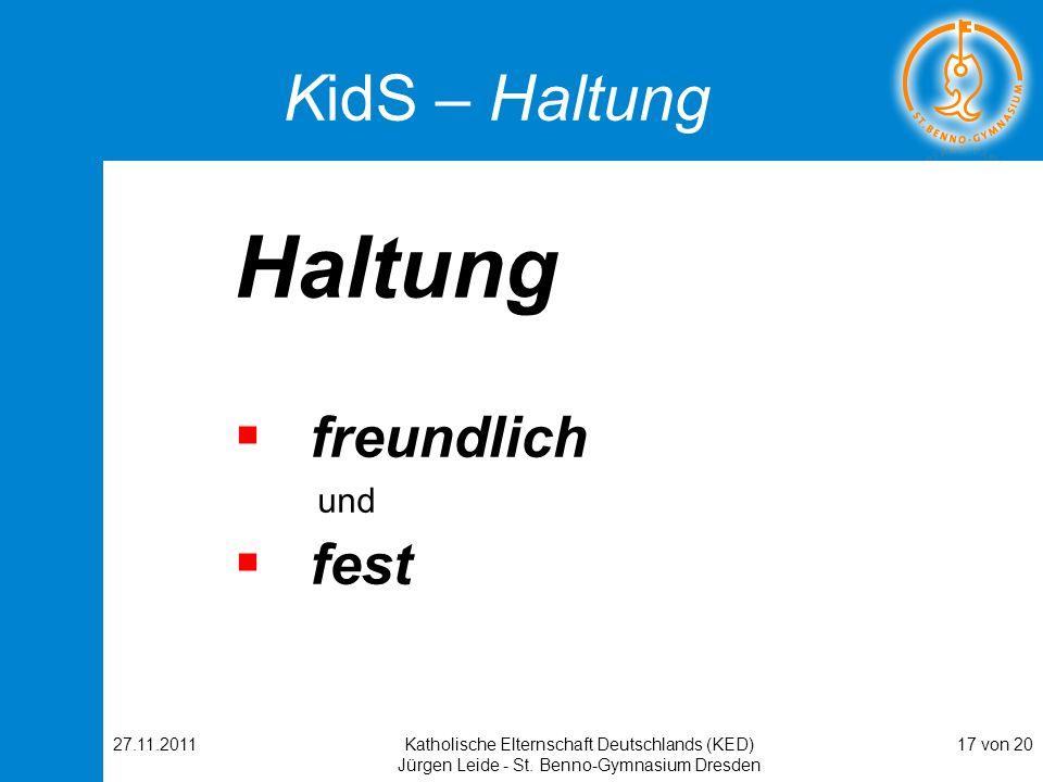 27.11.2011Katholische Elternschaft Deutschlands (KED) Jürgen Leide - St. Benno-Gymnasium Dresden 17 von 20 KidS – Haltung Haltung freundlich und fest