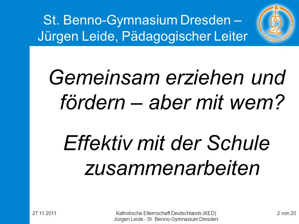 27.11.2011Katholische Elternschaft Deutschlands (KED) Jürgen Leide - St. Benno-Gymnasium Dresden 2 von 20 St. Benno-Gymnasium Dresden – Jürgen Leide,