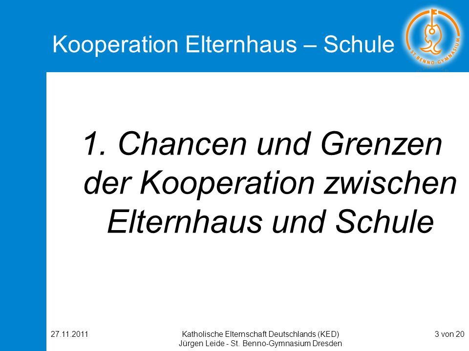 27.11.2011Katholische Elternschaft Deutschlands (KED) Jürgen Leide - St. Benno-Gymnasium Dresden 3 von 20 Kooperation Elternhaus – Schule 1. Chancen u