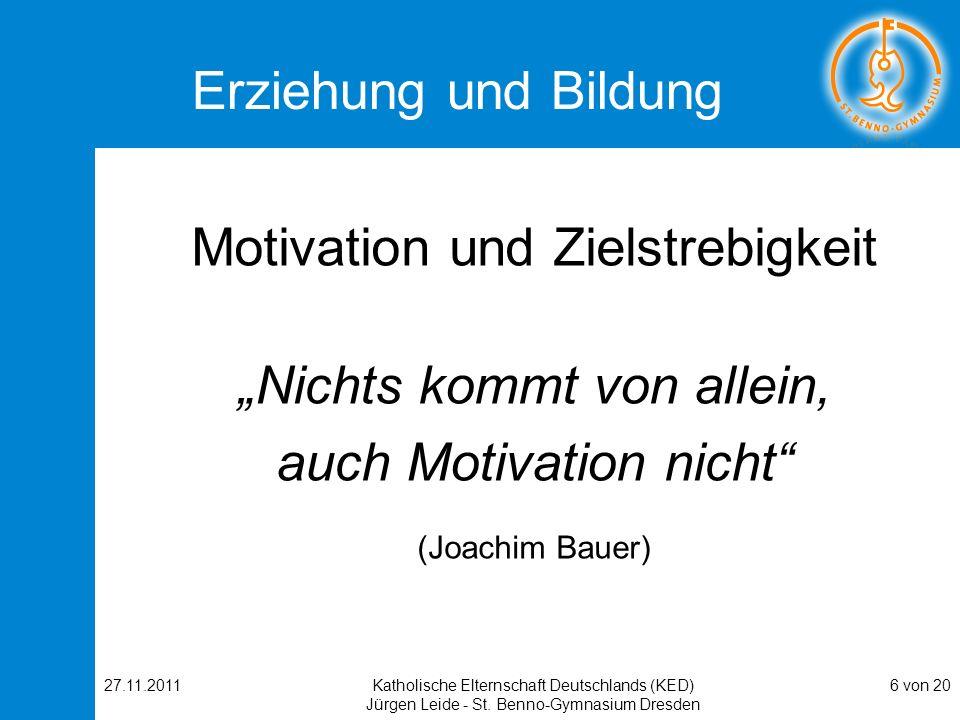 27.11.2011Katholische Elternschaft Deutschlands (KED) Jürgen Leide - St. Benno-Gymnasium Dresden 6 von 20 Erziehung und Bildung Motivation und Zielstr