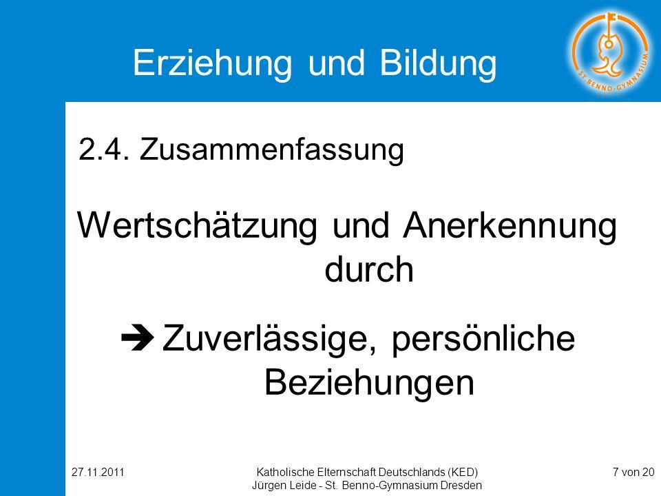 27.11.2011Katholische Elternschaft Deutschlands (KED) Jürgen Leide - St. Benno-Gymnasium Dresden 7 von 20 Erziehung und Bildung 2.4. Zusammenfassung W