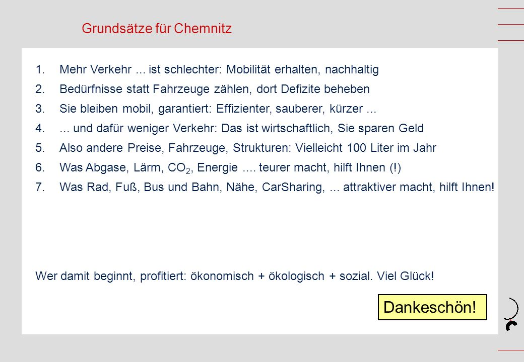 Grundsätze für Chemnitz 1.Mehr Verkehr... ist schlechter: Mobilität erhalten, nachhaltig 2.Bedürfnisse statt Fahrzeuge zählen, dort Defizite beheben 3