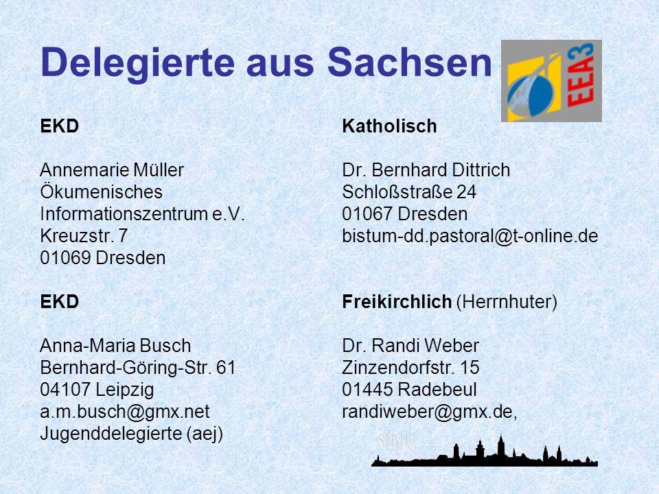 Delegierte aus Sachsen EKD Annemarie Müller Ökumenisches Informationszentrum e.V. Kreuzstr. 7 01069 Dresden EKD Anna-Maria Busch Bernhard-Göring-Str.