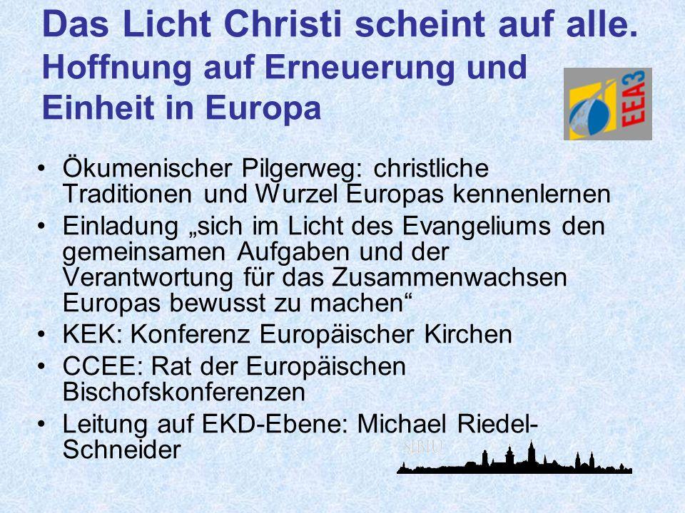 Das Licht Christi scheint auf alle. Hoffnung auf Erneuerung und Einheit in Europa Ökumenischer Pilgerweg: christliche Traditionen und Wurzel Europas k