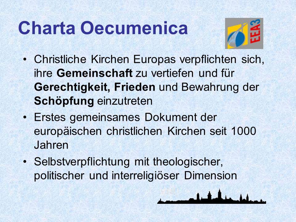 Charta Oecumenica Christliche Kirchen Europas verpflichten sich, ihre Gemeinschaft zu vertiefen und für Gerechtigkeit, Frieden und Bewahrung der Schöp