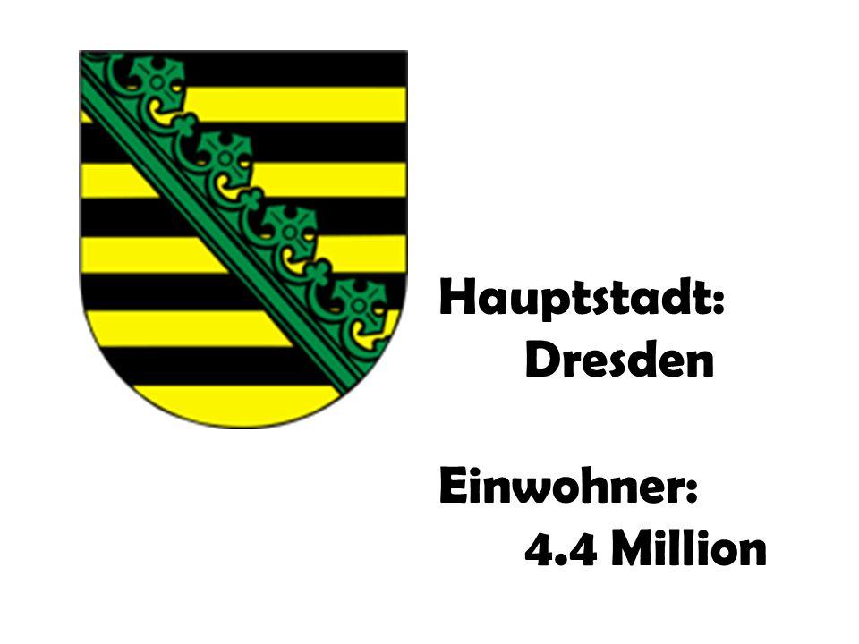 Hauptstadt: Dresden Einwohner: 4.4 Million