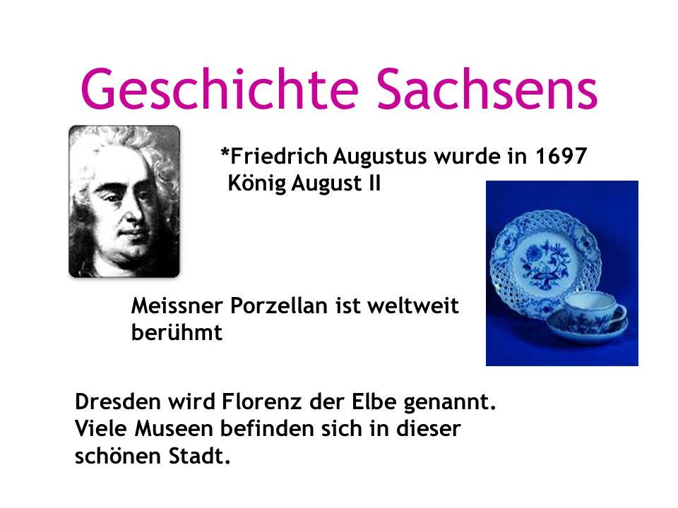 Geschichte Sachsens *Friedrich Augustus wurde in 1697 König August II Meissner Porzellan ist weltweit berühmt Dresden wird Florenz der Elbe genannt.