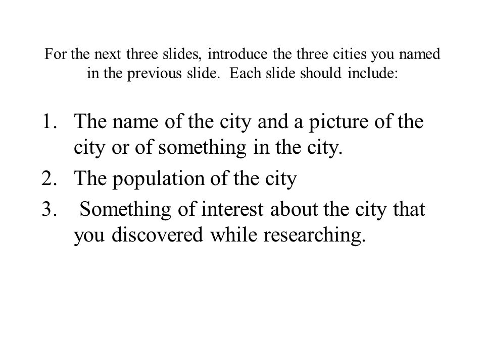 For the next three slides, introduce the three cities you named in the previous slide.