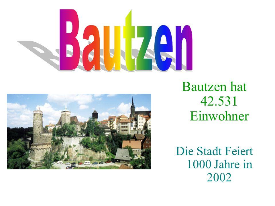 Bautzen hat 42.531 Einwohner Die Stadt Feiert 1000 Jahre in 2002