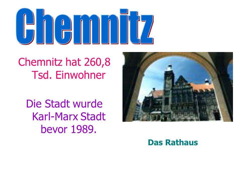 Chemnitz hat 260,8 Tsd. Einwohner Die Stadt wurde Karl-Marx Stadt bevor 1989. Das Rathaus
