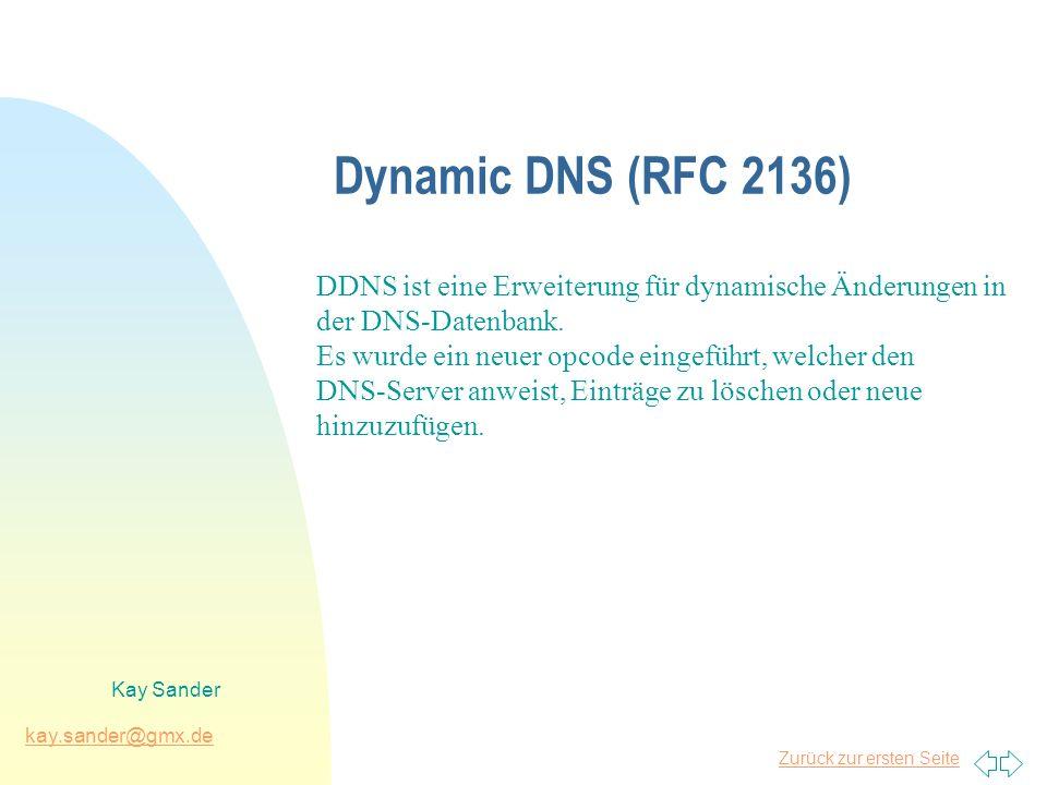 Zurück zur ersten Seite kay.sander@gmx.de Kay Sander Dynamic DNS (RFC 2136) DDNS ist eine Erweiterung für dynamische Änderungen in der DNS-Datenbank.