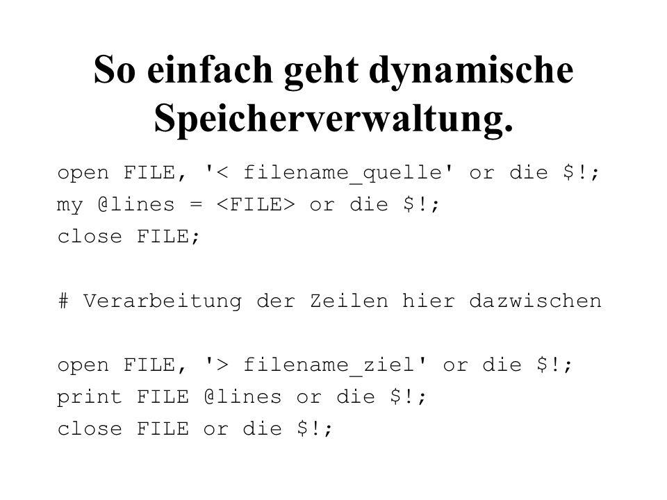 Zuweisungen in Kontrollstrukturen for ( set nr = 123 , set typ= S4 Q , Hallo , end , next , ) { my $rc = check_command $_; $rc and print ERROR: $rc ; defined $rc and last; } #!perl # Beispiel - prüfen von Kommandos use strict; use warnings; sub check_command { if ((local $_ = shift) eq end ) { # Ende Nutzdaten return ; } elsif ( # Kommandos verarbeiten /^set\s+nr\s*=\s*(\d+)$/ or /^set\s+typ\s*=\s* ([^ ]+) $/ and my $typ_flag = 1 ) { # verarbeitendes Programm für alle set -Kommandos print $typ_flag .