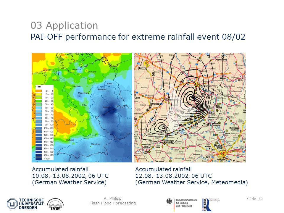 A. Philipp Flash Flood Forecasting Slide 13 03 Application PAI-OFF performance for extreme rainfall event 08/02 Accumulated rainfall 12.08.-13.08.2002