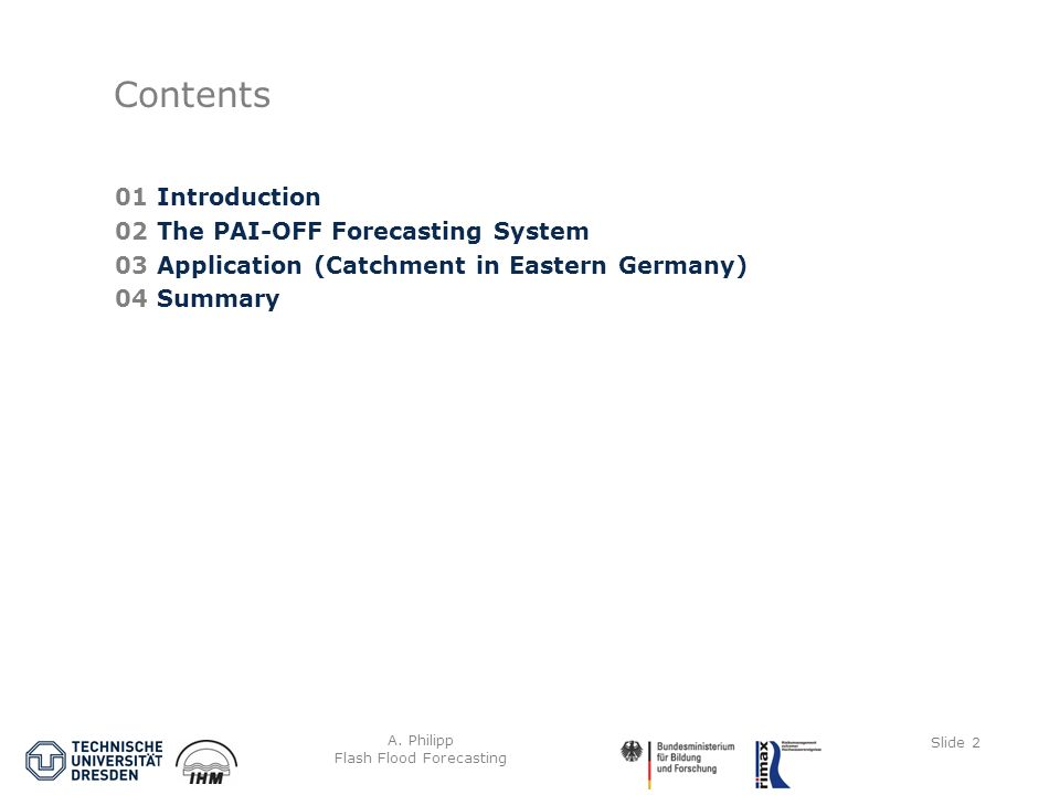A. Philipp Flash Flood Forecasting Slide 2 Contents 01 Introduction 02 The PAI-OFF Forecasting System 03 Application (Catchment in Eastern Germany) 04