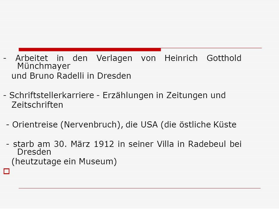 - Arbeitet in den Verlagen von Heinrich Gotthold Münchmayer und Bruno Radelli in Dresden - Schriftstellerkarriere - Erzählungen in Zeitungen und Zeits