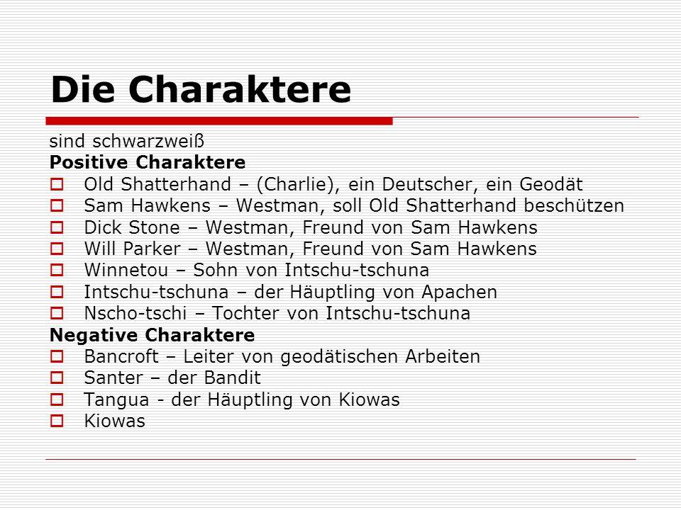 Die Charaktere sind schwarzweiß Positive Charaktere Old Shatterhand – (Charlie), ein Deutscher, ein Geodät Sam Hawkens – Westman, soll Old Shatterhand