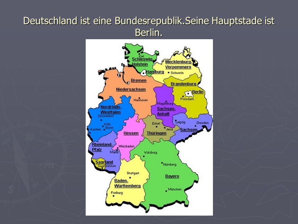 Deutschland ist eine Bundesrepublik.Seine Hauptstade ist Berlin.