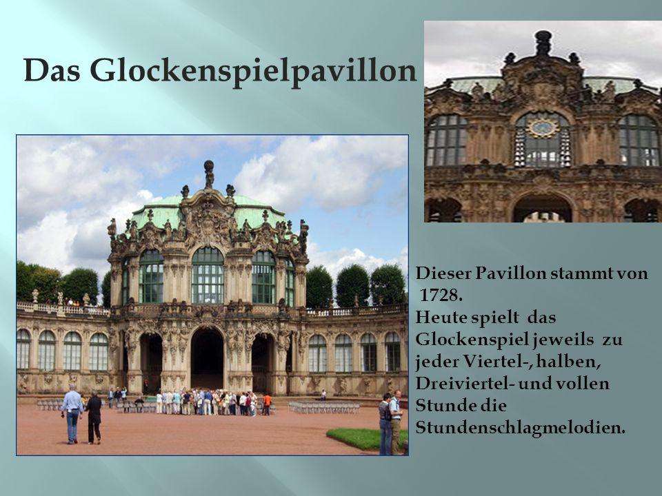 Das Glockenspielpavillon Dieser Pavillon stammt von 1728.