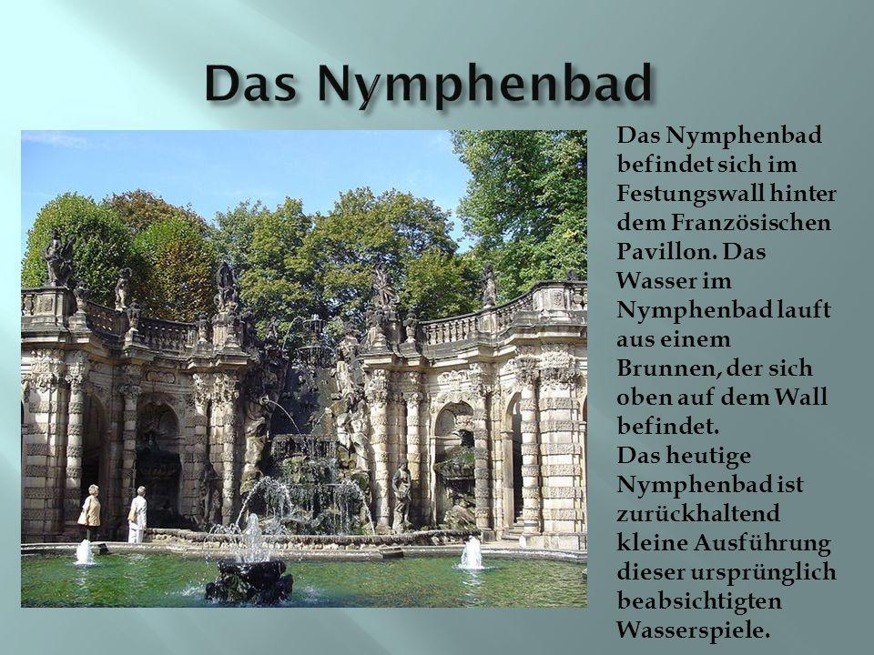 Das Nymphenbad befindet sich im Festungswall hinter dem Französischen Pavillon.