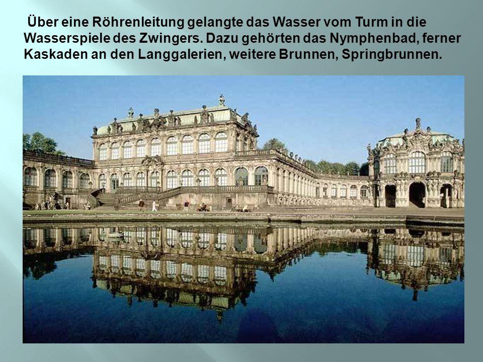 Über eine Röhrenleitung gelangte das Wasser vom Turm in die Wasserspiele des Zwingers.