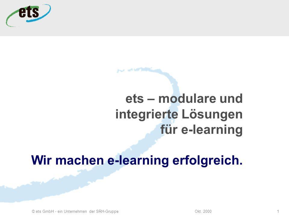 Okt. 2000© ets GmbH - ein Unternehmen der SRH-Gruppe1 ets – modulare und integrierte Lösungen für e-learning Wir machen e-learning erfolgreich.