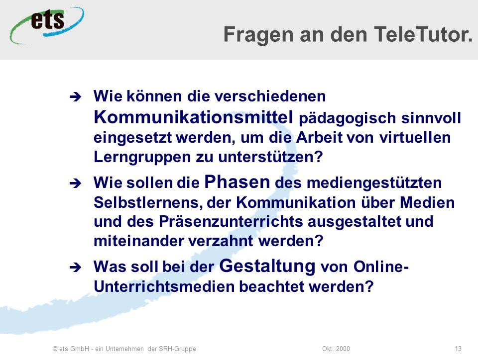 Okt. 2000© ets GmbH - ein Unternehmen der SRH-Gruppe13 Wie können die verschiedenen Kommunikationsmittel pädagogisch sinnvoll eingesetzt werden, um di
