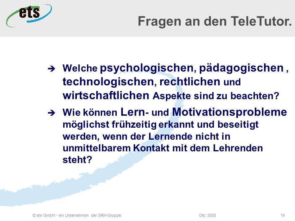 Okt. 2000© ets GmbH - ein Unternehmen der SRH-Gruppe14 Welche psychologischen, pädagogischen, technologischen, rechtlichen und wirtschaftlichen Aspekt