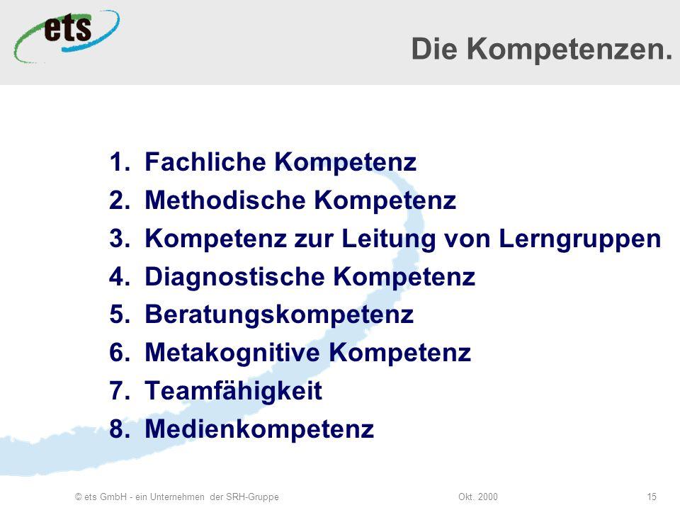 Okt. 2000© ets GmbH - ein Unternehmen der SRH-Gruppe15 Die Kompetenzen.