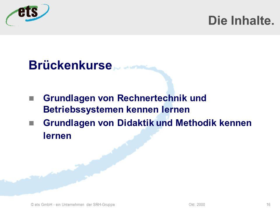 Okt. 2000© ets GmbH - ein Unternehmen der SRH-Gruppe16 Die Inhalte.
