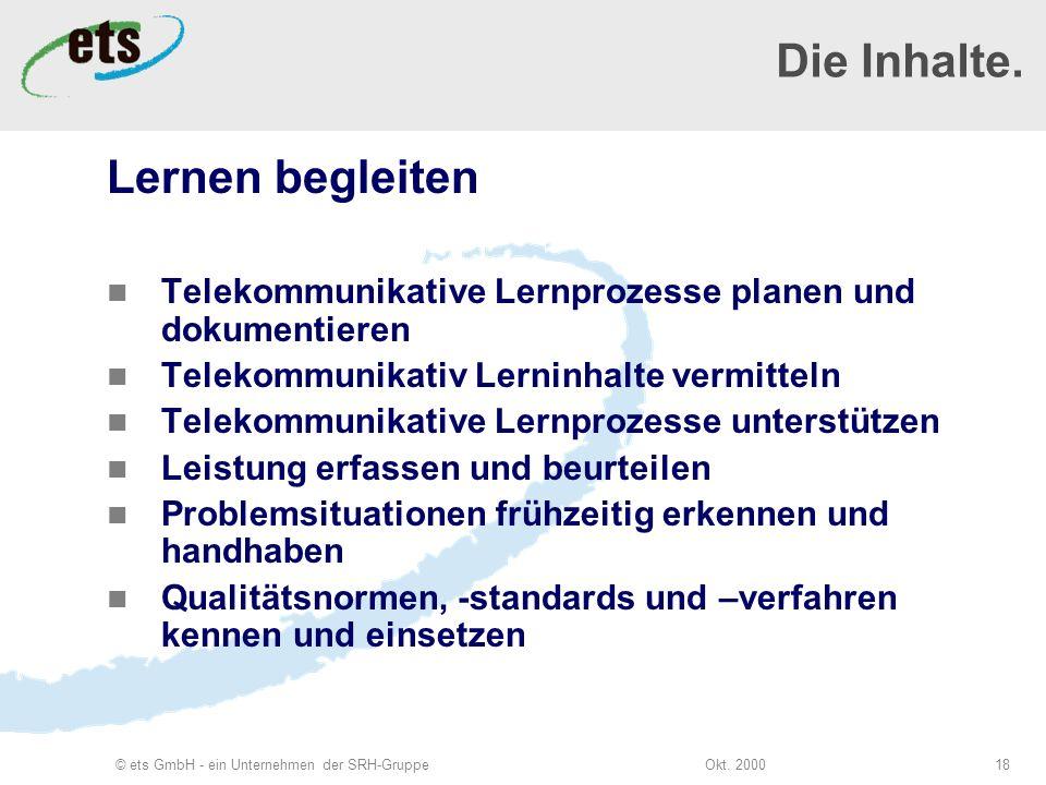 Okt. 2000© ets GmbH - ein Unternehmen der SRH-Gruppe18 Die Inhalte.