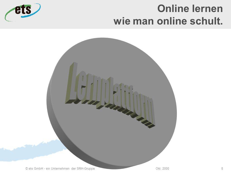 Okt. 2000© ets GmbH - ein Unternehmen der SRH-Gruppe8 Online lernen wie man online schult.