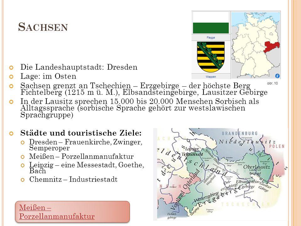 S ACHSEN Die Landeshauptstadt: Dresden Lage: im Osten Sachsen grenzt an Tschechien – Erzgebirge – der höchste Berg Fichtelberg (1215 m ü. M.), Elbsand