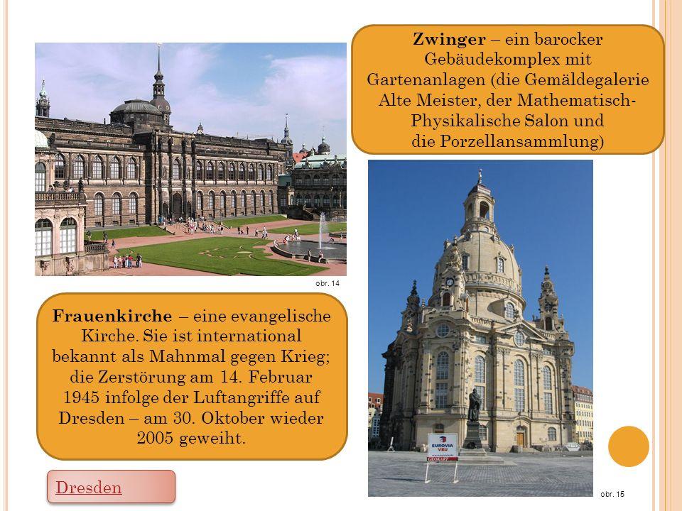 Drážďany na Labi obr. 14 obr. 15 Zwinger – ein barocker Gebäudekomplex mit Gartenanlagen (die Gemäldegalerie Alte Meister, der Mathematisch- Physikali