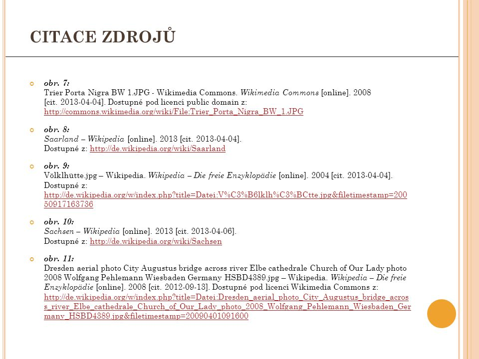 obr. 7: Trier Porta Nigra BW 1.JPG - Wikimedia Commons. Wikimedia Commons [online]. 2008 [cit. 2013-04-04]. Dostupné pod licencí public domain z: http