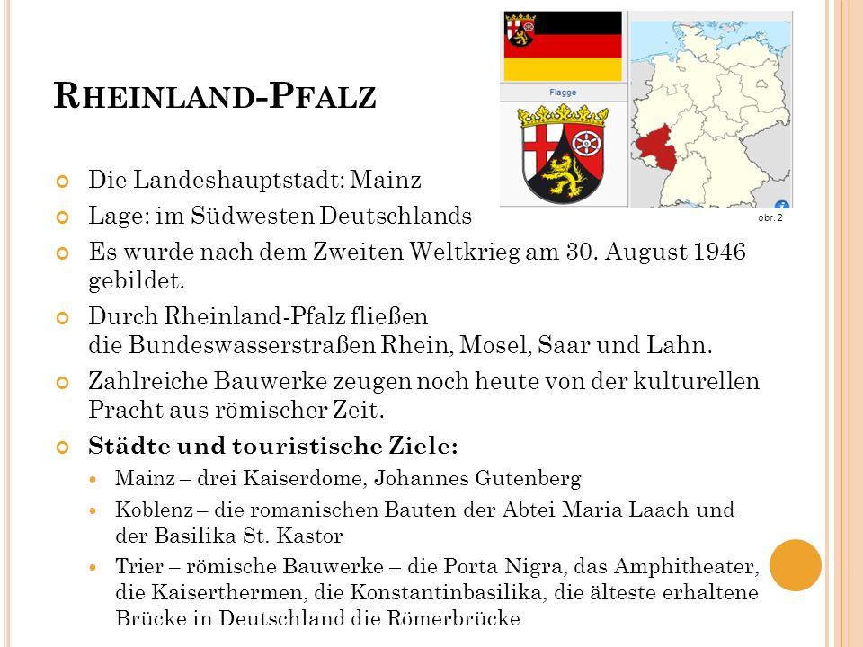 R HEINLAND -P FALZ Die Landeshauptstadt: Mainz Lage: im Südwesten Deutschlands Es wurde nach dem Zweiten Weltkrieg am 30. August 1946 gebildet. Durch