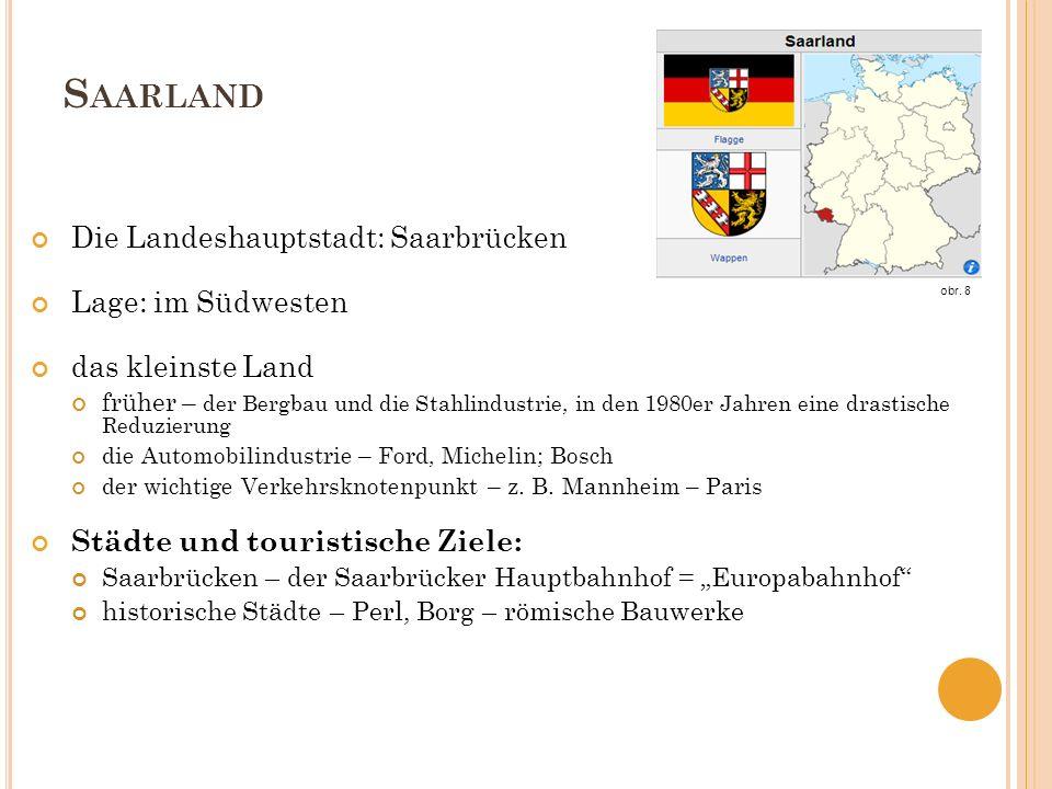 S AARLAND Die Landeshauptstadt: Saarbrücken Lage: im Südwesten das kleinste Land früher – der Bergbau und die Stahlindustrie, in den 1980er Jahren ein