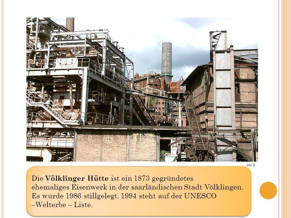 Die Völklinger Hütte ist ein 1873 gegründetes ehemaliges Eisenwerk in der saarländischen Stadt Völklingen. Es wurde 1986 stillgelegt. 1994 steht auf d