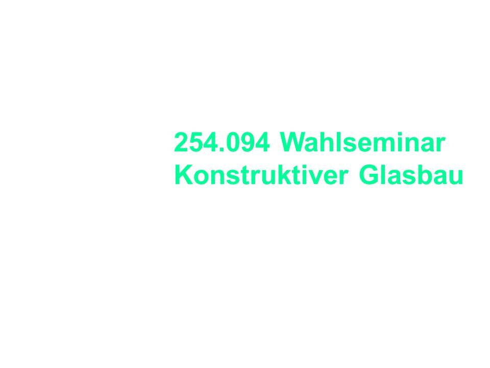 Bernhard Sill Entwurfsseminar Sommersemester 2004 Fachgebiet Hascher & Fachgebiet Rückert 254.094 Wahlseminar Konstruktiver Glasbau